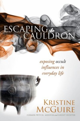 Escaping the Cauldron: Exposing occult influences in everyday life - eBook  -     By: Kristine McGuire