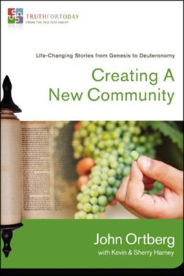 Creating a New Community: Life-Changing Stories from Genesis to Deuteronomy  -     By: John Ortberg, Kevin Harney, Sherry Harney