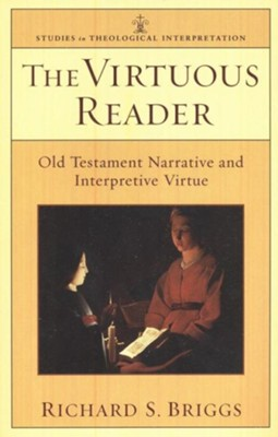 Virtuous Reader, The: Old Testament Narrative and Interpretive Virtue - eBook  -     Edited By: Craig G. Bartholomew, Joel B. Green     By: Richard S. Briggs