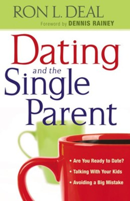Dating and the Single Parent: * Are You Ready to Date?* Talking With the Kids * Avoiding a Big Mistake* Finding Lasting Love - eBook  -     By: Ron L. Deal