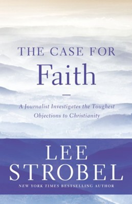 The Case for Faith: A Journalist Investigates the Toughest Objections to Christianity - eBook  -     By: Lee Strobel
