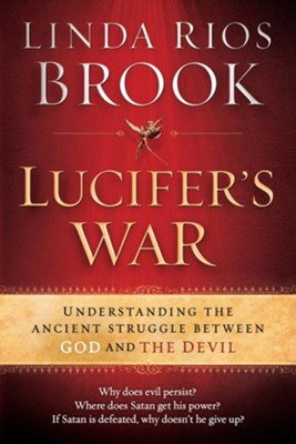 Lucifer's War: Understanding the ancient struggle between God and the devil - eBook  -     By: Linda Brook Rios
