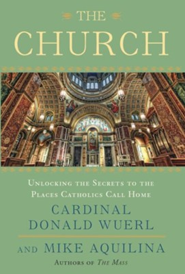 The Church: Unlocking the Secrets to the Places Catholics Call Home - eBook  -     By: Cardinal Donald Wuerl, Mike Aquilina