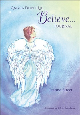 Angels Don't Lie Believe Journal  -     By: Jeanne Street     Illustrated By: Eileen Portelance