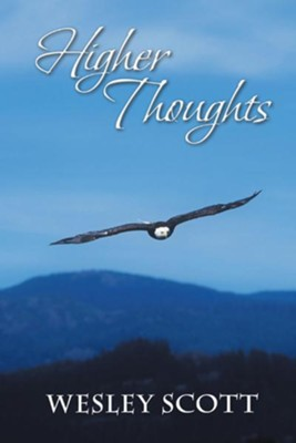 Higher Thoughts - eBook  -     By: Wesley Scott