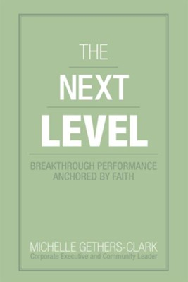 The Next Level: Breakthrough Performance Anchored By Faith - eBook  -     By: Michelle Gethers-Clark