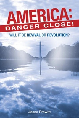 America: Danger Close!: (will it be) Revival or Revolution? - eBook  -     By: Jesse Prewitt