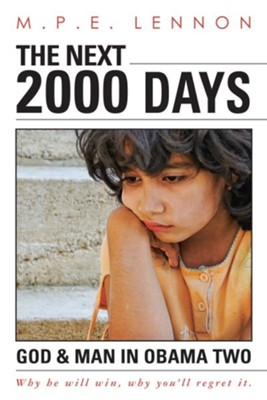 The Next 2000 Days, God, Man and Obama 2 - eBook  -     By: M.P.E. Lennon
