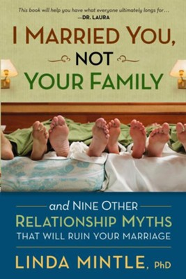 I Married You Not Your Family: And nine other relationship myths that will ruin your marriage - eBook  -     By: Dr. Linda Mintle