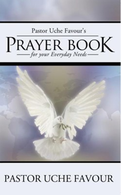 Pastor Uche Favours Prayer Book for your Everyday Needs - eBook  -     By: Uche Favour