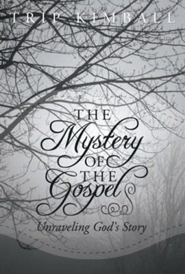 The Mystery of The Gospel: Unraveling God's Story - eBook  -     By: Trip Kimball