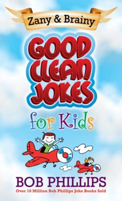 Zany and Brainy Good Clean Jokes for Kids - eBook  -     By: Bob Phillips