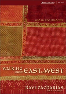 Walking from East to West: God in the Shadows - eBook  -     By: Ravi Zacharias, R.S. Sawyer