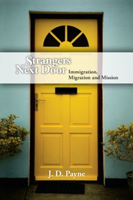 Strangers Next Door: Immigration, Migration and Mission - eBook  -     By: J.D. Payne