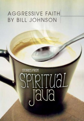Aggressive Faith: Stories from Spiritual Java - eBook  -     By: Bill Johnson