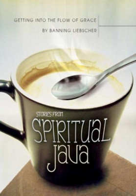 Getting Into the Flow of Grace: Stories from Spiritual Java - eBook  -     By: Banning Liebscher
