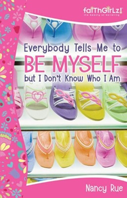 Everybody Tells Me to Be Myself but I Don't Know Who I Am: Building Your Self-Esteem - eBook  -     By: Nancy Rue
