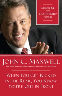 Chapter 4: When You Get Kicked In The Rear, You Know You're Out Front - eBook  -     By: John C. Maxwell
