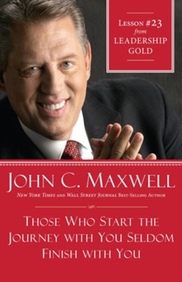 Chapter 23: Those Who Start The Journey With You Seldom Finish With You - eBook  -     By: John C. Maxwell