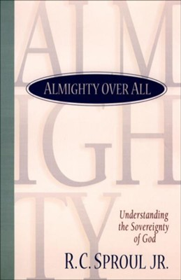 Almighty over All: Understanding the Sovereignty of God - eBook  -     By: R.C. Sproul Jr.
