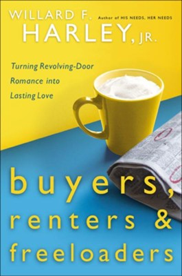 Buyers, Renters & Freeloaders: Turning Revolving-Door Romance into Lasting Love - eBook  -     By: Willard F. Harley Jr.