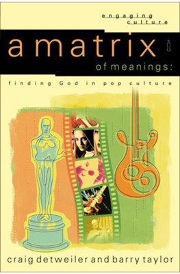 Matrix of Meanings, A: Finding God in Pop Culture - eBook  -     By: Craig Detweiler, Barry Taylor