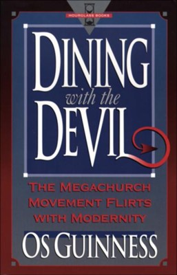 Dining with the Devil: The Megachurch Movement Flirts with Modernity - eBook  -     By: Os Guinness