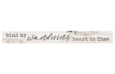 Bind My Wandering Heart To Thee Stick Plaque  -