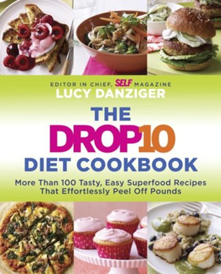 The Drop 10 Diet Cookbook: 100 Tasty, Easy Superfood Recipes That Effortlessly Peel Off Pounds - eBook  -     By: Lucy Danziger