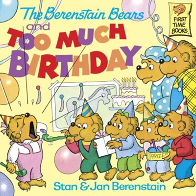 The Berenstain Bears and too Much Birthday - eBook  -     By: Stan Berenstain, Jan Berenstain