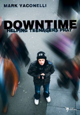 Downtime: Helping Teenagers Pray - eBook  -     By: Mark Yaconelli