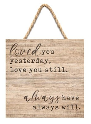 Loved You Yesterday, Love You Still. Always Have, Always Will Jute Hanging Decor  -