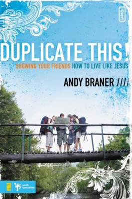 Duplicate This!: Showing Your Friends How to Live Like Jesus - eBook  -     By: Andy Braner