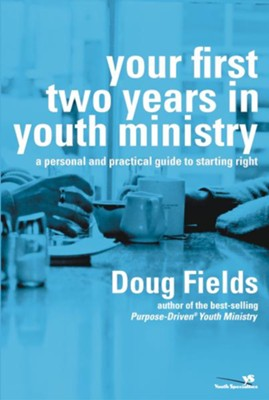Your First Two Years in Youth Ministry: A Personal and Practical Guide to Starting Right - eBook  -     By: Doug Fields