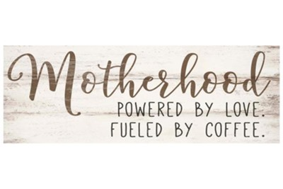 Motherhood Powered By Love Fueled By Coffee Tabletop Decor  -