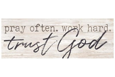 Pray Often. Work Hard. Trust God. Tabletop Decor  -