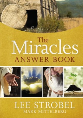 The Miracles Answer Book  -     By: Lee Strobel, Mark Mittelberg