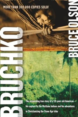 Bruchko: The astonishing true story of a 19-year-old American-his capture by the Motilone Indians and his adv - eBook  -     By: Bruce Olson