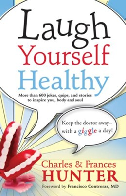 Laugh Yourself Healthy: Keep the doctor away --with a giggle a day! - eBook  -     By: Charles Hunter, Frances Hunter