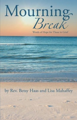 Mourning Break: Words of Hope for Those in Grief - eBook  -     By: Betsy Haas, Lisa Mahaffey