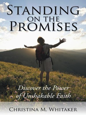Standing on the Promises: Discover the Power of Unshakable Faith - eBook  -     By: Christina Whitaker