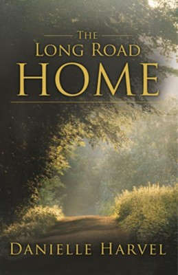 The Long Road Home - eBook  -     By: Danielle Harvel