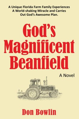 Gods Magnificent Beanfield: A Unique Florida Farm Family Experiences A World-shaking Miracle and Carries Out God's Awesome Plan. - eBook  -     By: Don Bowlin