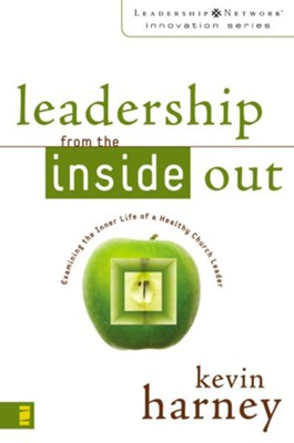 Leadership from the Inside Out: Examining the Inner Life of a Healthy Church Leader - eBook  -     By: Kevin G. Harney