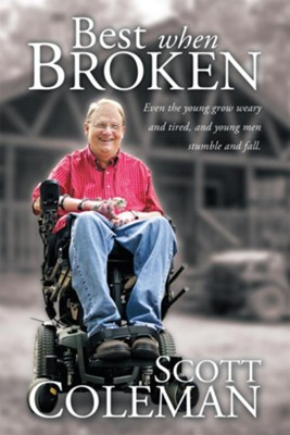 Best When Broken: Even the young grow weary and tired, and young men stumble and fall. - eBook  -     By: Scott Coleman