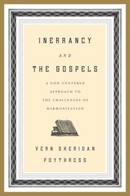 Inerrancy and the Gospels: A God-Centered Approach to the Challenges of Harmonization - eBook  -     By: Vern Sheridan Poythress