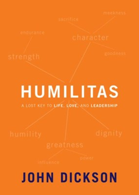 Humilitas: A Lost Key to Life, Love, and Leadership - eBook  -     By: John Dickson