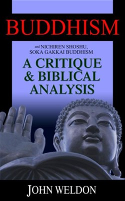 Buddhism And Nichiren Shoshu/Soka Gakkai Buddhism: A Critique and Biblical Analysis - eBook  -     By: John Weldon