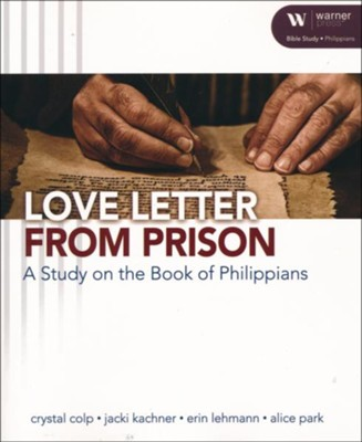Love Letter From Prison: A Study on the Book of Philippians   -     By: Crystal Colp, Jacki Kachner, Eric Lehmann, Alice Park