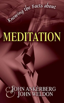 Knowing the Facts about Meditation - eBook  -     By: John Ankerberg, John Weldon